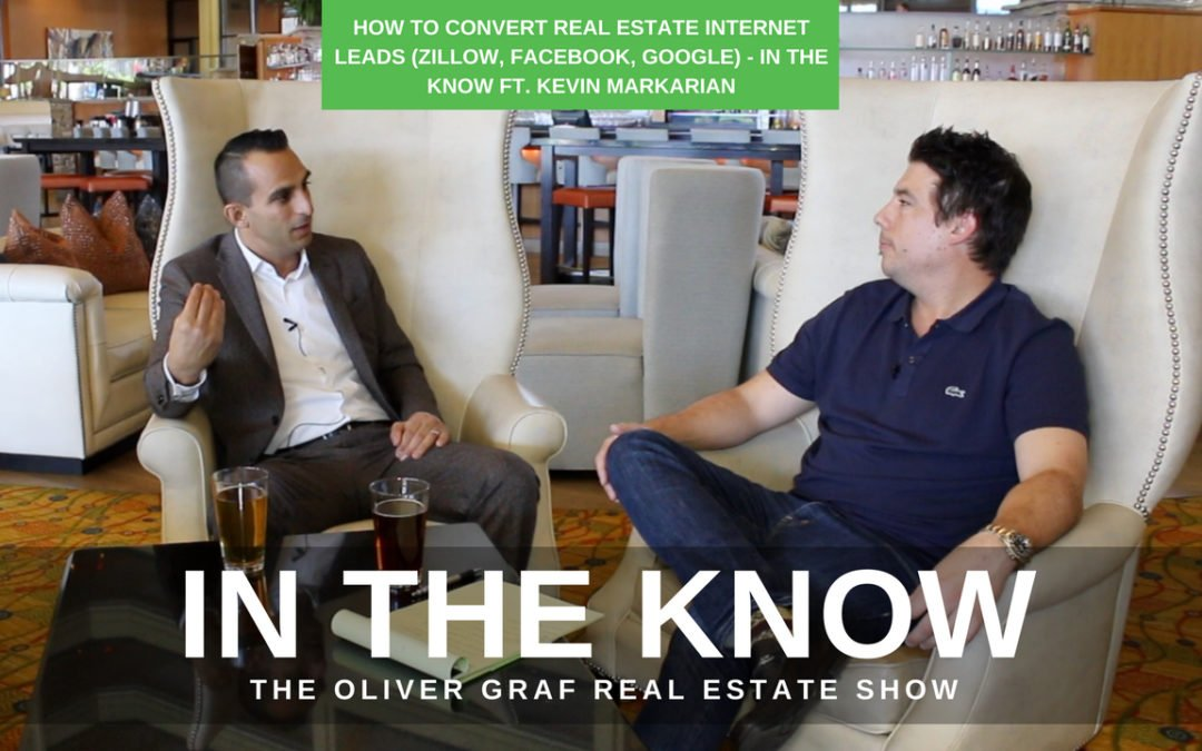 How To Convert Real Estate Internet Leads (Zillow, Facebook, Google) – In The Know ft. Kevin Markarian