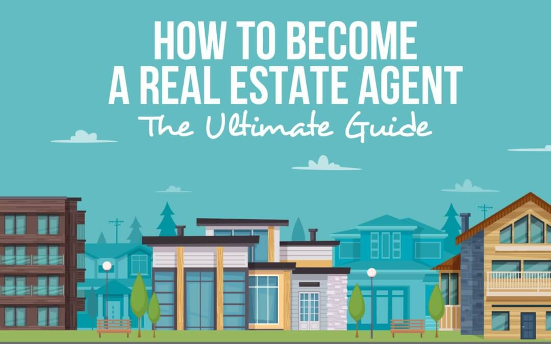 How To Become A Real Estate Agent – The Ultimate Guide